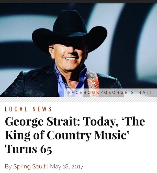 Happy Birthday George Strait! Today, The King of Country Music Turns 65 -  h/t