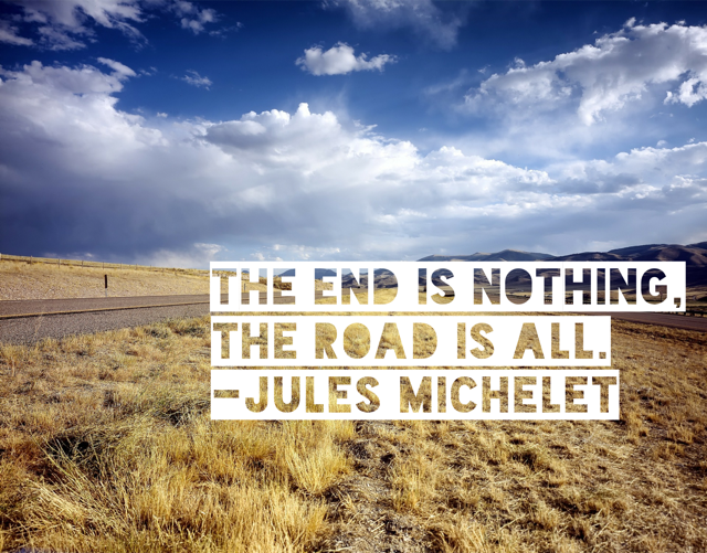 The end is nothing, the road is all. --Jules Michelet https://t.co/ccccMyVpzA