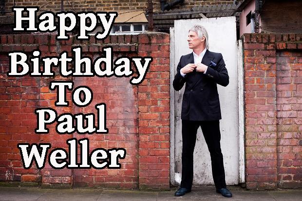 Like to wish Mr Paul Weller a Happy Birthday