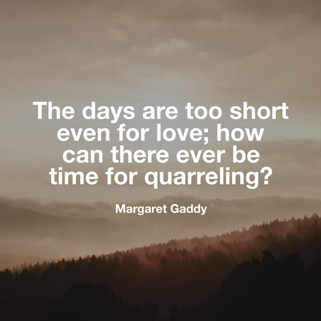 The days are too short even for love; how can there ever be time for quarreling? --Margaret Gatty https://t.co/9thwUX8yxE