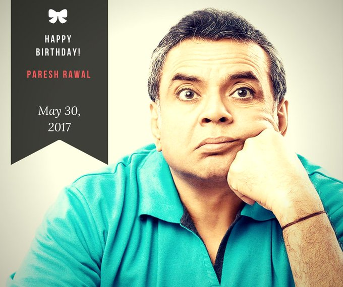 Happy Birthday Paresh Rawal, An Actor, Thespian and Politician!  You have Made Us Laugh Since Long!