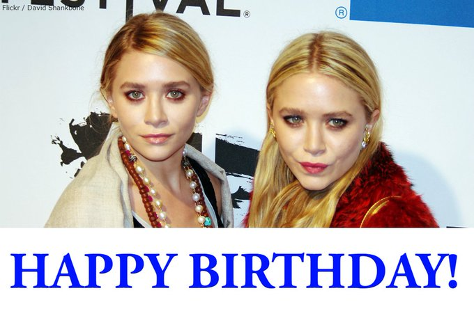 Happy birthday to Mary-Kate and Ashley Olsen!