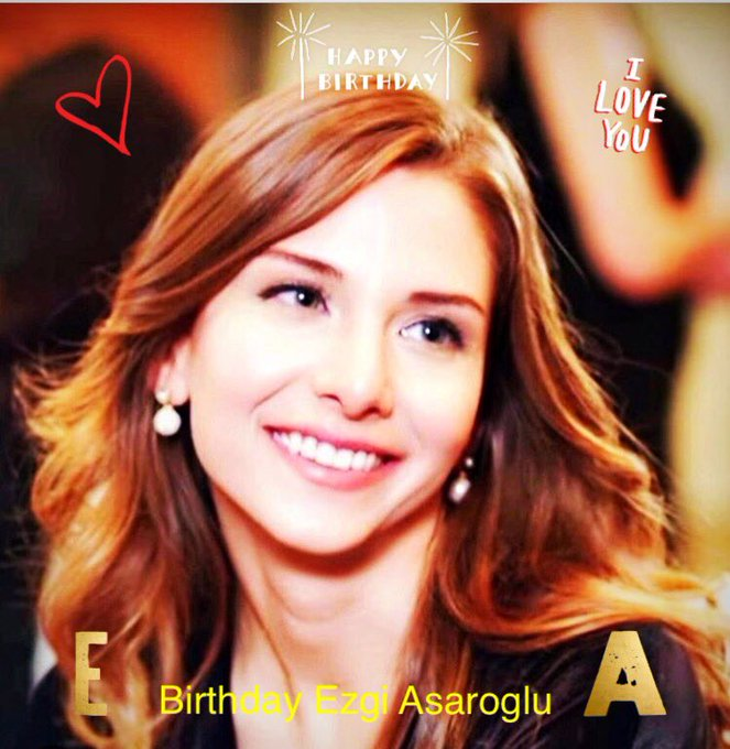 Happy birthday Ezgi                  my love my dream my queen