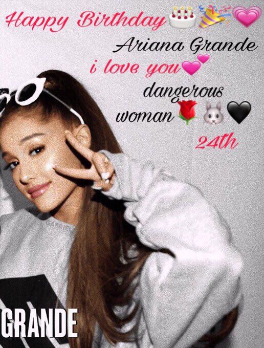 Happy Birthday     Ariana Grande        i love you!!!  i want to be like you