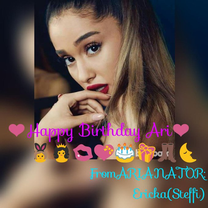 Happy Birthday Ariana Grande .... Love:Arianator:Ericka