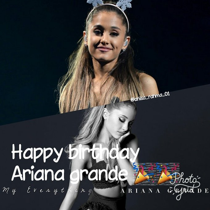 Happy birthday Ariana Grande