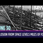 Today in Space – June 30: Explosion from Space Levels Miles of Forest
