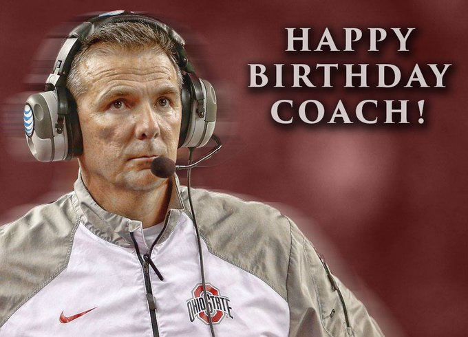 Remessage to wish Coach Urban Meyer a Happy Birthday! O-H