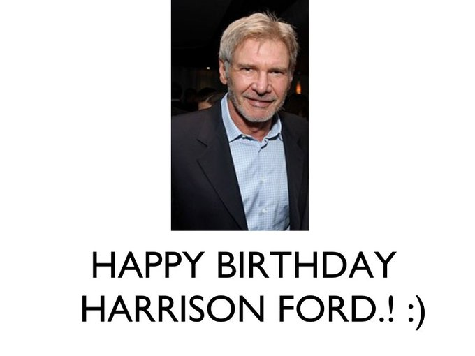 Happy Birthday To Indiana Jones Star Harrison Ford!. :)
