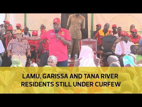 Lamu, Garissa and Tana River residents still under curfew