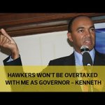 Hawkers won't be overtaxed with me as governor - Kenneth