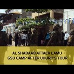 Al Shabaab attack Lamu GSU camp after Uhuru's tour