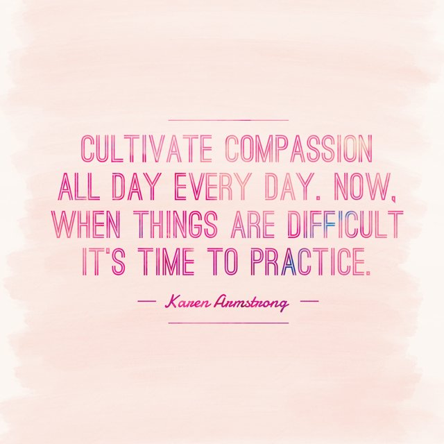Cultivate #compassion all day and every day. Now, when things are difficult it's time to practice. --Karen Armstrong https://t.co/wzH0HYSA4r