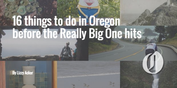 16 things to do in Oregon before the Really Big One hits