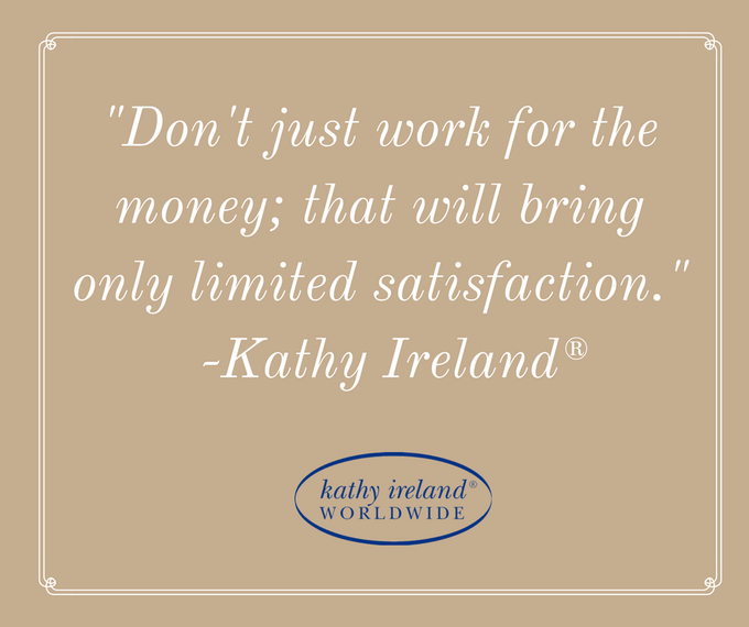 "@kathyireland: RT @kathyirelandWW: ""Don't just work for the money; that will bring only limited satisfaction."" - @KathyIreland #WisdomWednesday #QOTD http?"