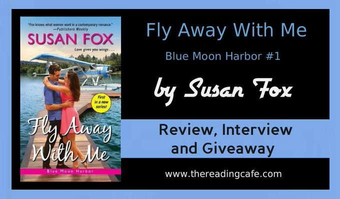 Fly Away With Me (Blue Moon Harbor #1) by Susan Fox-Review, Interview & Giveaway