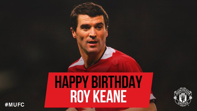 The former skipper turns 46 today. HAPPY BIRTHDAY ROY KEANE !