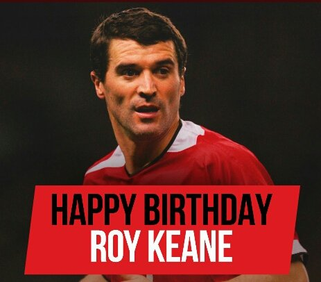 Happy Birthday to former Manchester United player Roy Keane.
