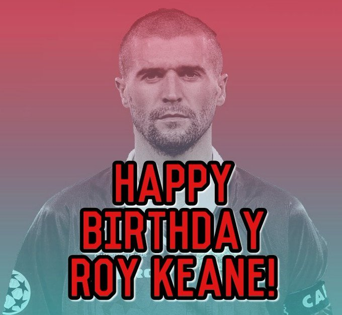 Happy birthday to Roy Keane!