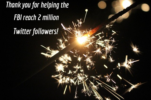 Thank you for helping the #FBI reach 2 million Twitter followers!