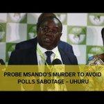 Probe Msando's murder to avoid polls sabotage - Uhuru