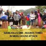 Gang kills one, injures three in Meru house attack