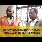 Cops who sneaked into NASA's Runda tallying centre nabbed