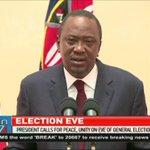 President Uhuru Kenyatta calls for peace on eve of general election
