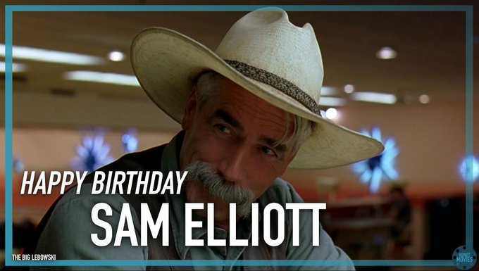 The Dude\s dude turns 73 today. Happy Birthday Sam Elliott!