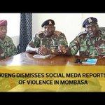 Kieng dismisses social media reports of violence in Mombasa