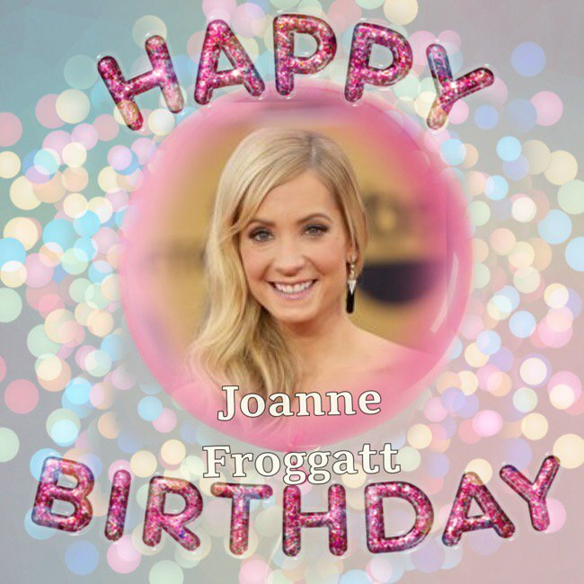 Happy Birthday Joanne Froggatt, Ray Park, Nancy Dell\olio, Roger Greenaway & Willy Russell