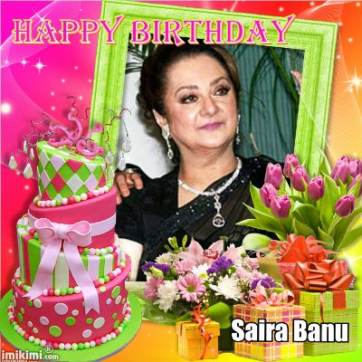 very happy happy birthday to your Saira Banu