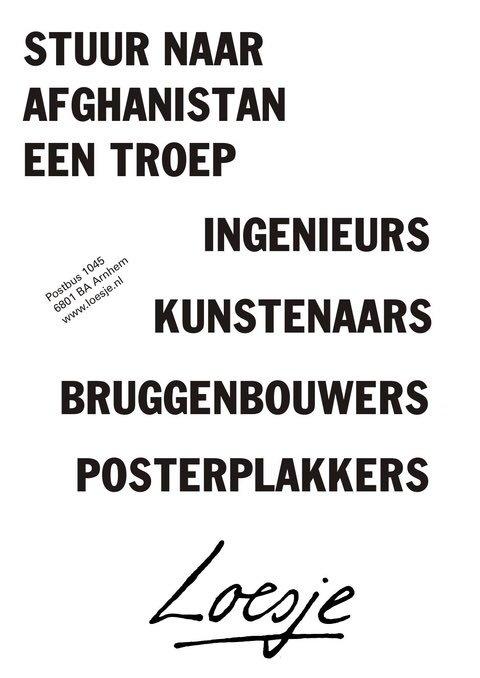 RT @LoesjeNL: **Stuur naar Afghanistan een troep ingenieurs kunstenaars bruggenbouwers posterplakkers** #loesje https://t.co/WVLQL99YNi