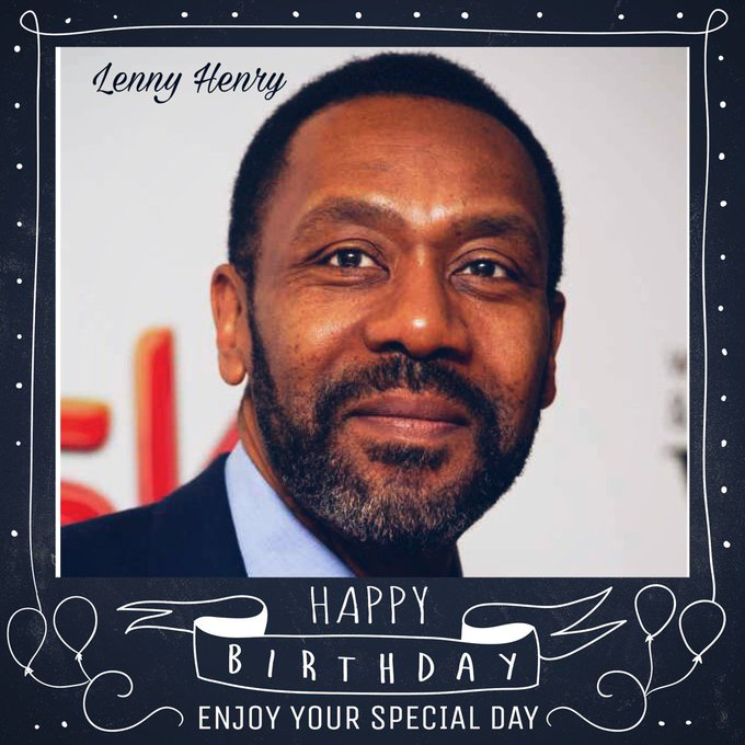 Happy Birthday Lenny Henry, Elliott Gould & Rebecca DeMornay