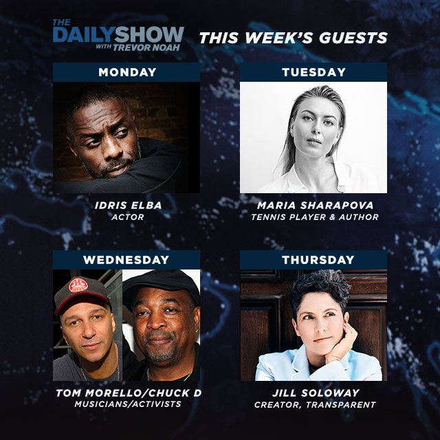 RT @TheDailyShow: This week Trevor welcomes @idriselba @MariaSharapova @tmorello @MrChuckD and @jillsoloway! https://t.co/is7c3OPqC3