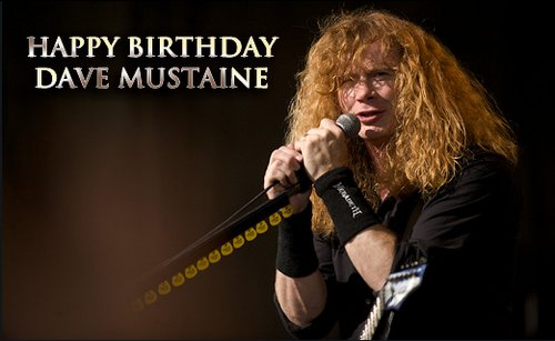 Wishing a happy birthday to Dave Mustaine of