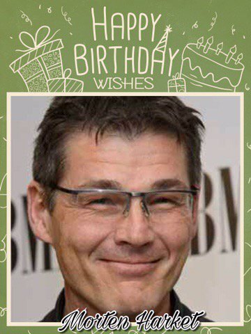 Happy Birthday Morten Harket, William Jackson, Ray Wilkins, Mark Webber, Alan Sheehan & Myles Wright