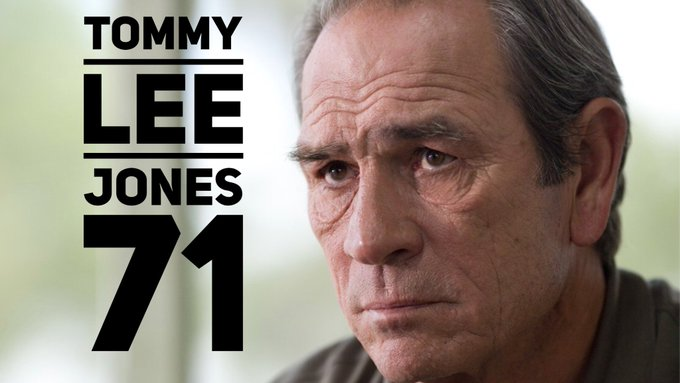 Tommy Lee Jones was born 1946. Happy 71st Birthday