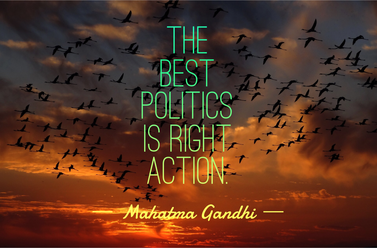 The best #politics is right action. --Mahatma Gandhi https://t.co/xFX8SJJm08