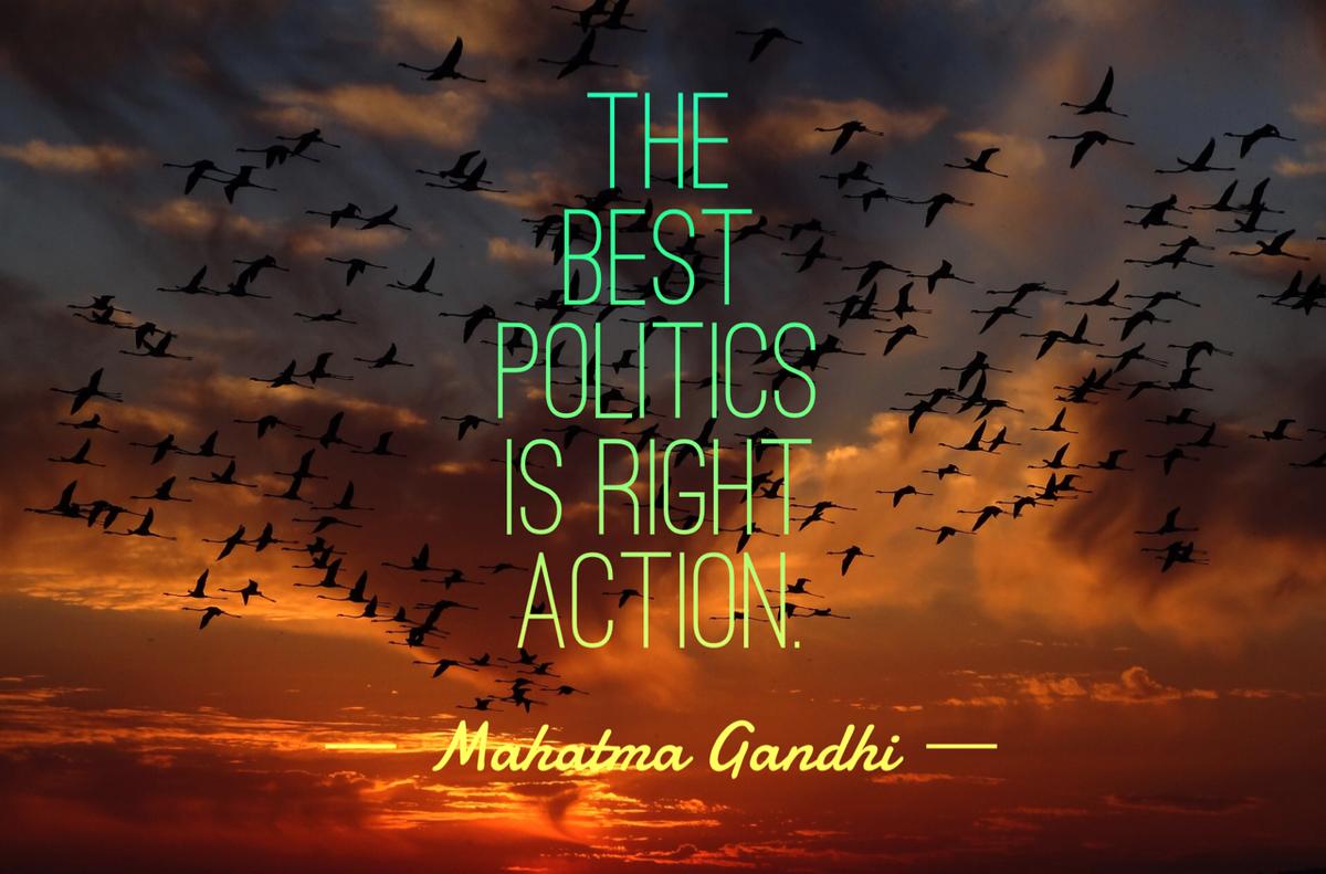 The best #politics is right action. --Mahatma Gandhi https://t.co/xFX8SJJm08