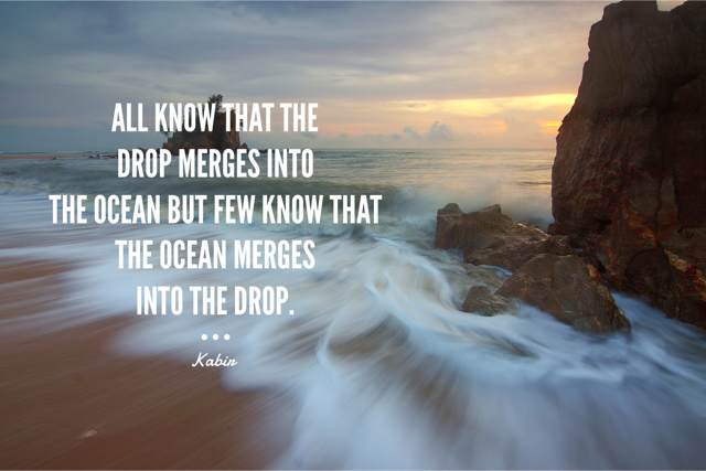 All know that the drop merges into the ocean but few know that the ocean merges into the drop. --Kabir https://t.co/5kFZb8jKFK