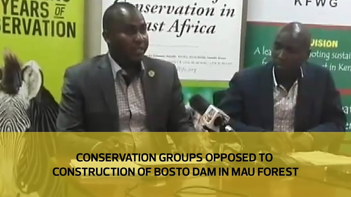 Conservation groups opposed to construction of Bosto dam in Mau forest