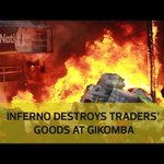 Inferno destroys traders' goods at Gikomba