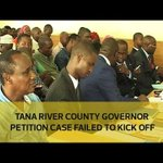 Tana River county governor petition case failed to kick off