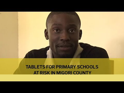 Tablets for primary schools at risk in Migori county