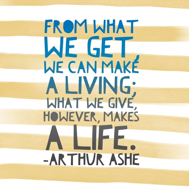 From what we get, we can make a living; what we give, however, makes a life. --Arthur Ashe https://t.co/TwoWqhPkin