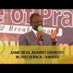 Same devil against UHURUTO in 2007 is back - Kiraitu