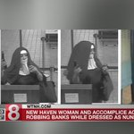 New Haven woman dressed as a nun arrested for bank robbery spree
