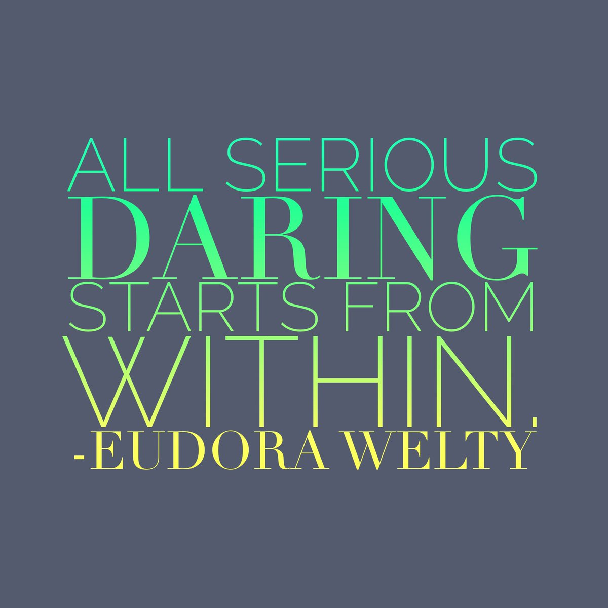 All serious daring starts from within. --Eudora Welty https://t.co/i8bniHQmej