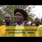Don't force us to participate in the election - Obado